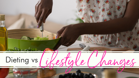 Dieting vs. Lifestyle Changes