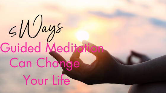 5 Ways Guided Meditation Can Change Your Life